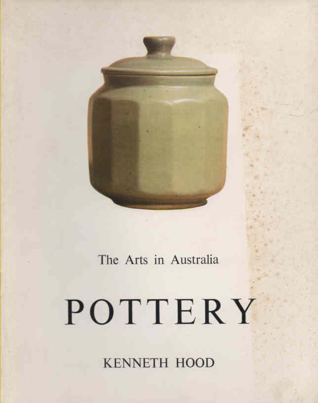HOOD, KENNETH (ED.) - The Arts in Australia: Pottery