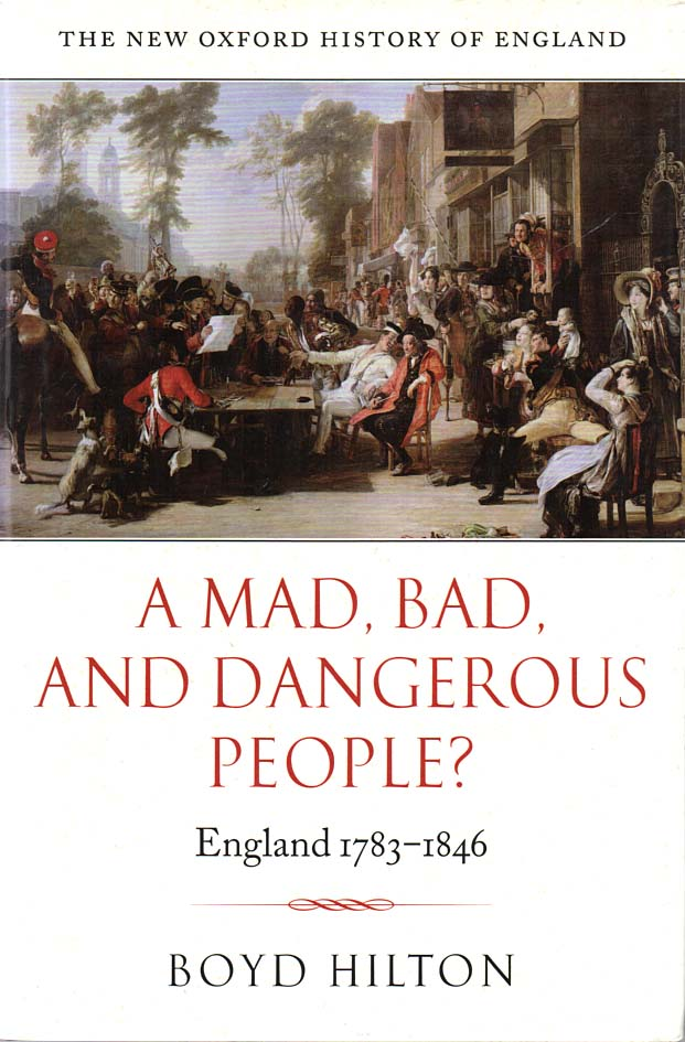 HILTON, BOYD (J.M. ROBERTS, ED.) - A Mad, Bad, and Dangerous People? England 1783-1846 - The New Oxford History of England series