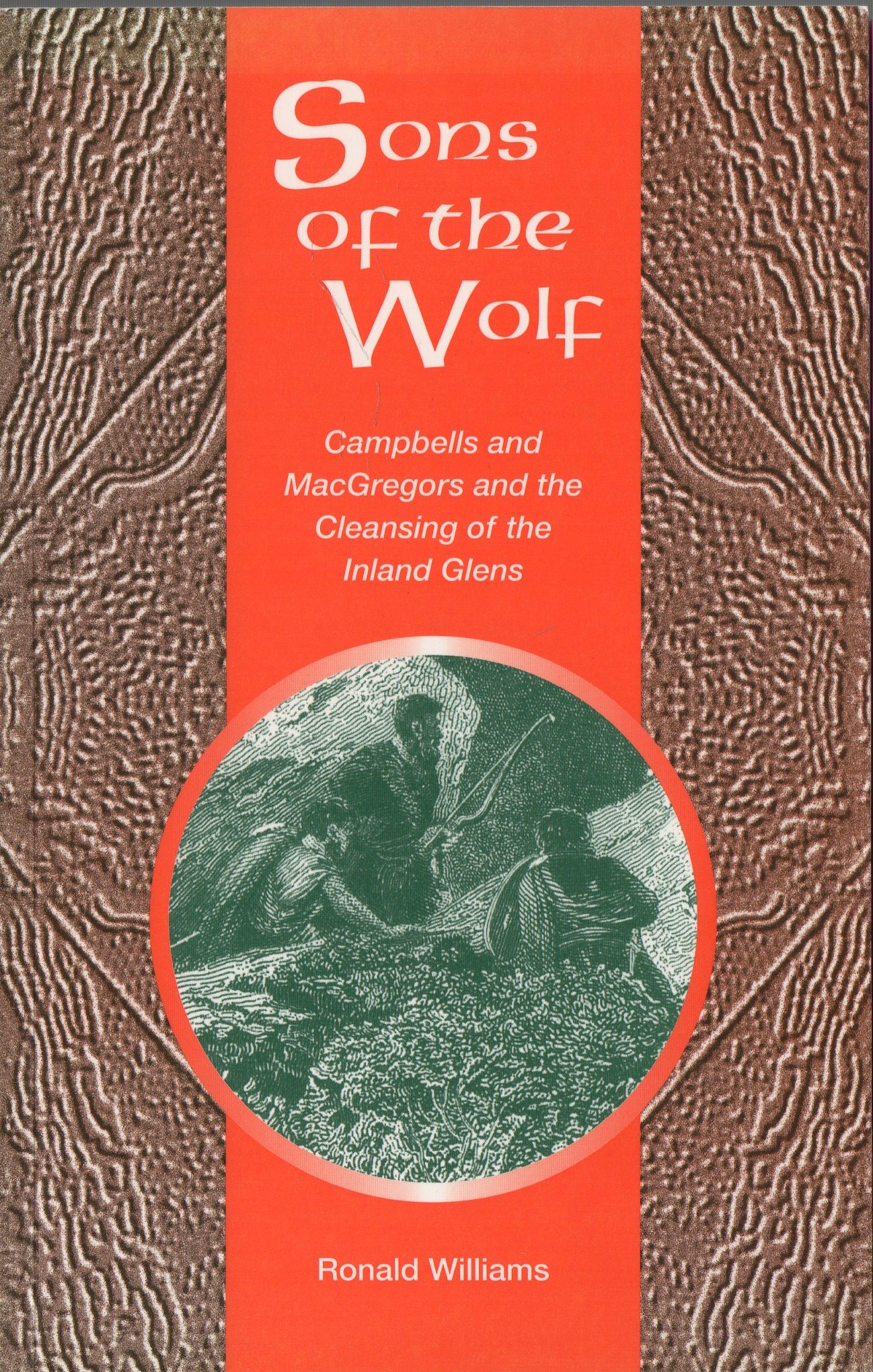 WILLIAMS, RONALD - Sons of the Wolf: Campbells and MacGregors and the Cleansing of the Inland Glens