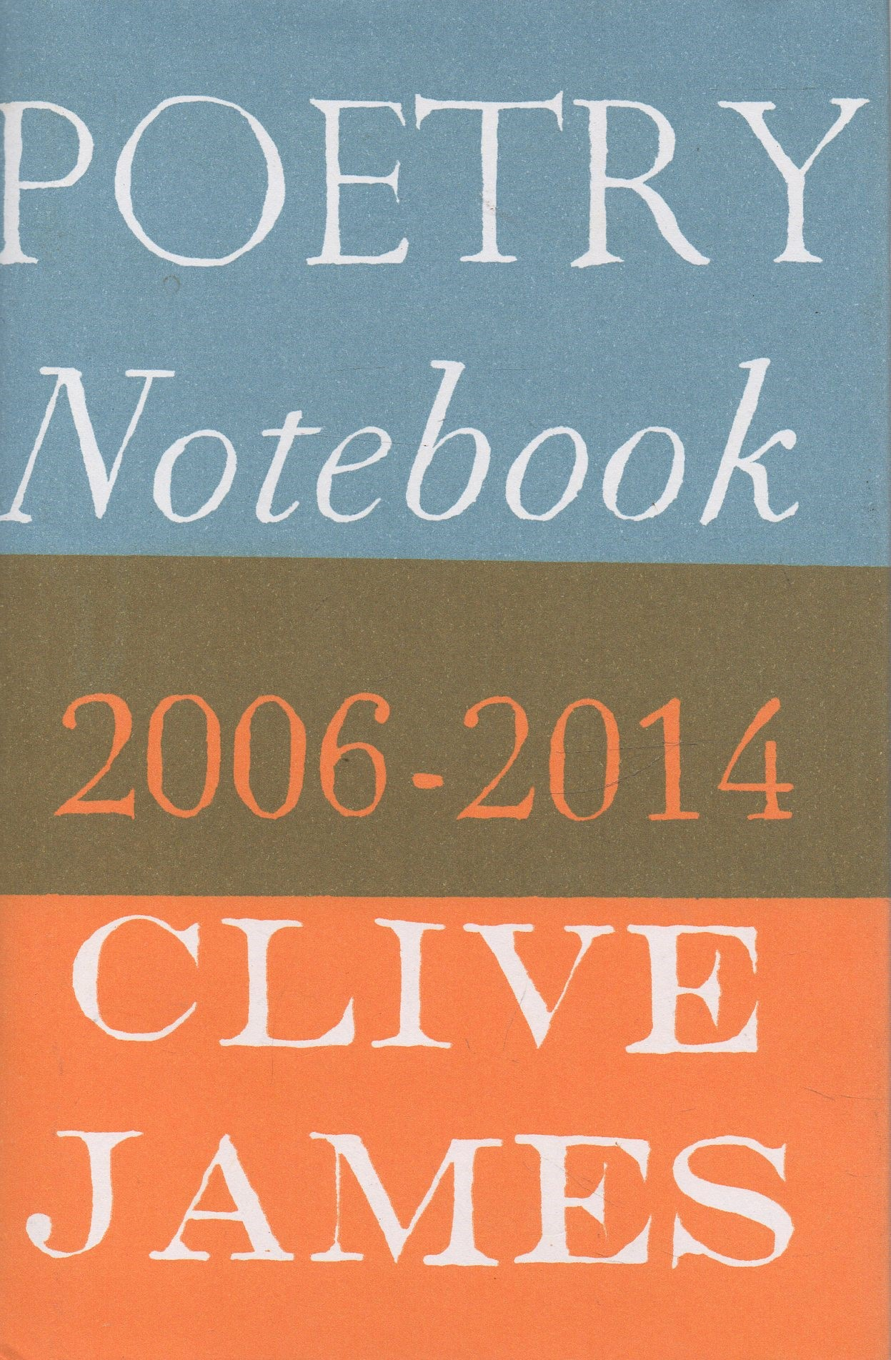 JAMES, CLIVE - Poetry Notebook: 2006-2014