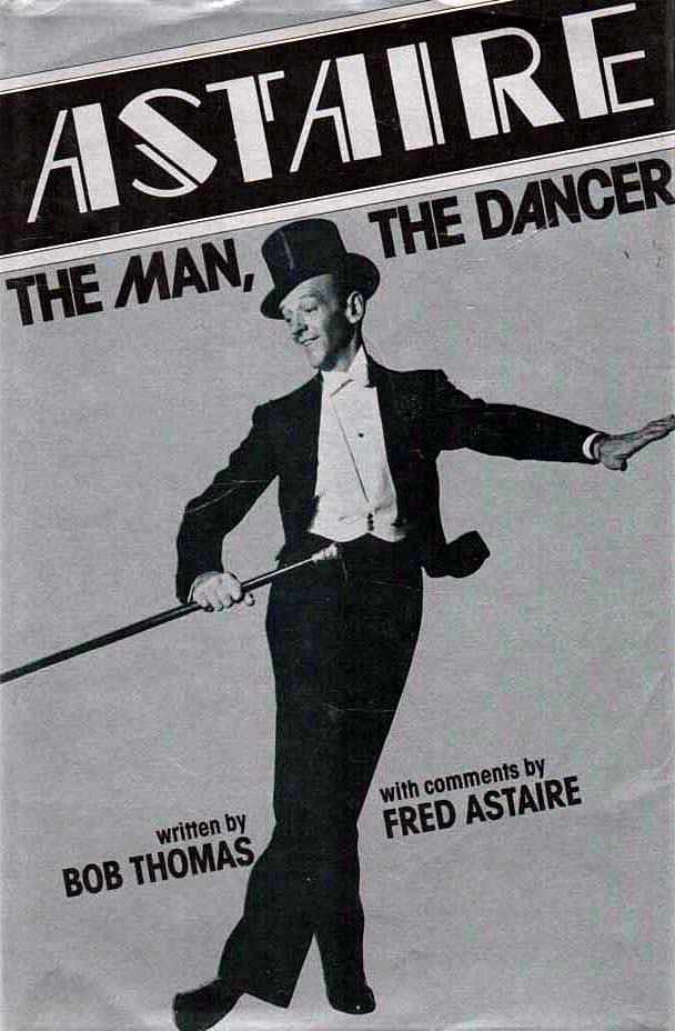 THOMAS, BOB (WITH COMMENTS BY FRED ASTAIRE) - Astaire: The Man, The Dancer