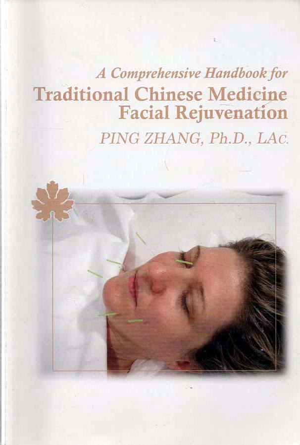 PING ZHANG - A Comprehensive Handbook for Traditional Chinese Medicine Facial Rejuvenation