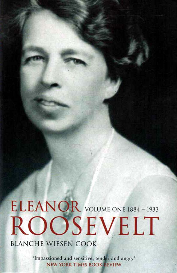 WIESEN COOK, BLANCHE - Eleanor Roosevelt  Volume One, 1881-1933