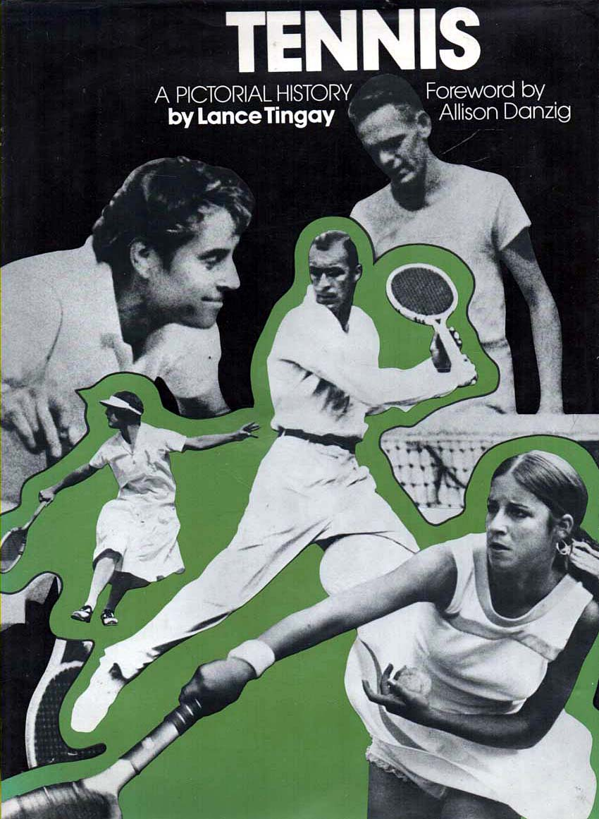 TINGAY, LANCE (FOREWORD BY ALLISON DANZIG) - Tennis  A Pictorial History