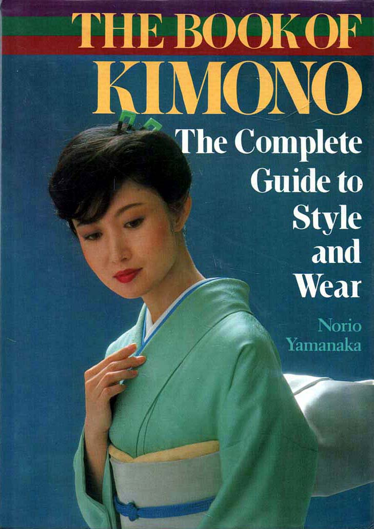 YAMANAKA, NORIO - The Book of the Kimono  The Complete Guide to Style and Wear