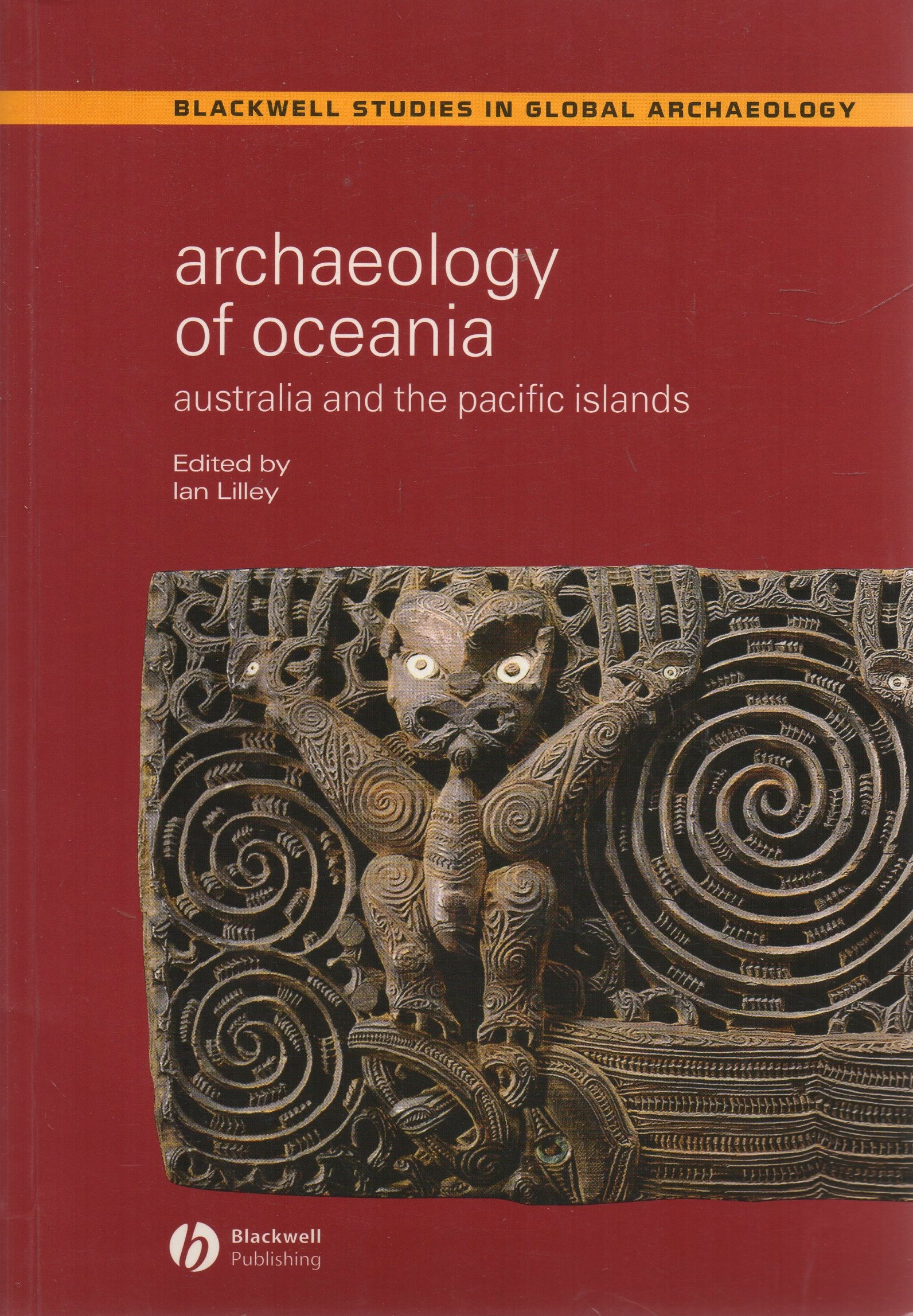 LILLEY, IAN (ED.) - Archaeology of Oceania: Australia and the Pacific Islands