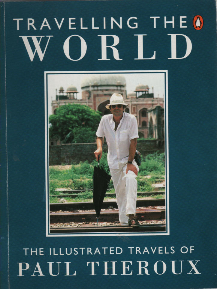 THEROUX, PAUL - Travelling the World: The Illustrated Travels of Paul Theroux