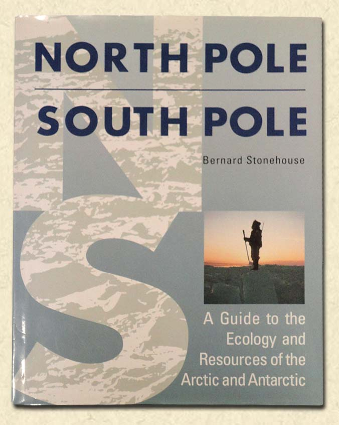 STONEHOUSE, BERNARD - North Pole South Pole  A Guide to the Ecology and Resources of the Arctic and Antarctic