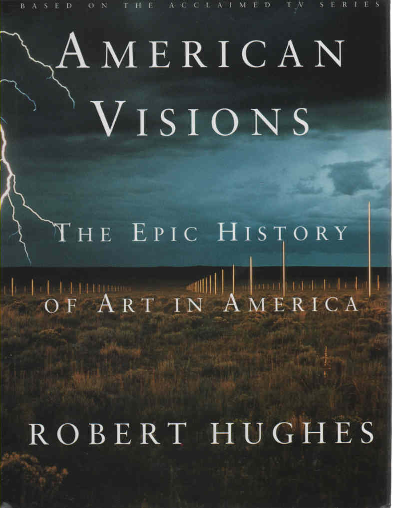 HUGHES, ROBERT - American Visions  The Epic History of Art in America