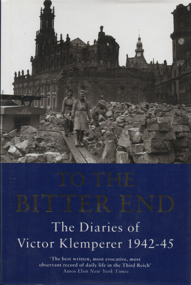 KLEMPERER, VICTOR (MARTIN CHALMERS, TRANS.) - To the Bitter End  The Diaries of Victor Klemperer, 1942-45