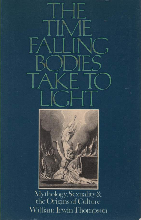 THOMPSON, WILLIAM IRWIN - The Time Falling Bodies Take to Light  Mythology, Sexuality & The Origins of Culture