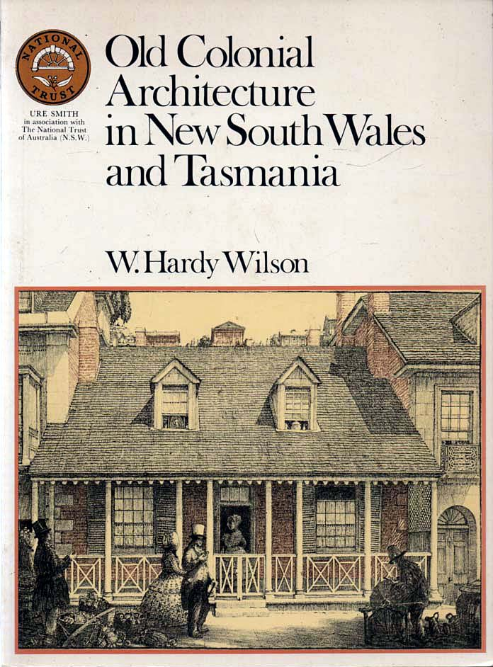 WILSON, W. HARDY - Old Colonial Architecture in New South Wales and Tasmania