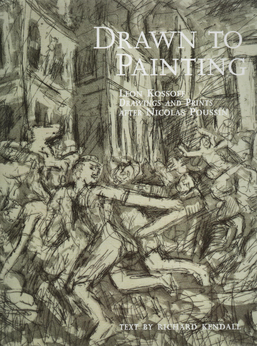 KENDALL, RICHARD - Drawn to Painting  Leon Kossoff Drawings and Prints after Nicolas Poussin