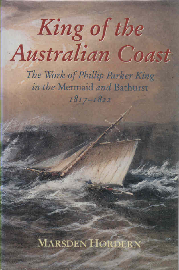 HORDERN, MARSDEN - King of the Australian Coast - signed copy  The Work of Phillip Parker King in the