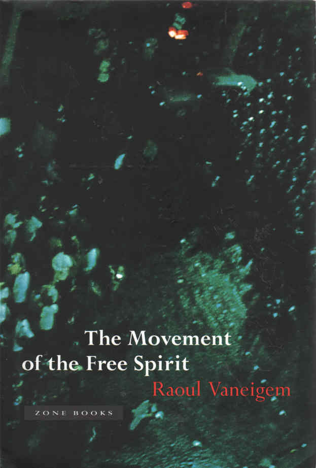 VANEIGEM, RAOUL - The Movement of the Free Spirit  General considerations and firsthand testimony concerning some brief flowerings of life in the Middle Ages, the Renaissance and incidentally, our own time.
