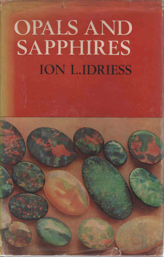 IDRIESS, ION L. - Opals and Sapphires  How to Work, Mine, Class, Cut, Polish and Sell Them