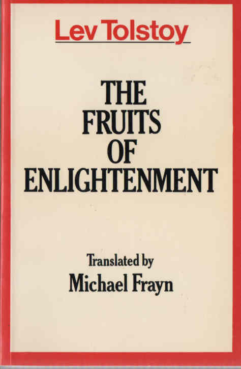 TOLSTOY, LEO (MICHAEL FRAYN, TRANS.) - The Fruits of Enlightenment