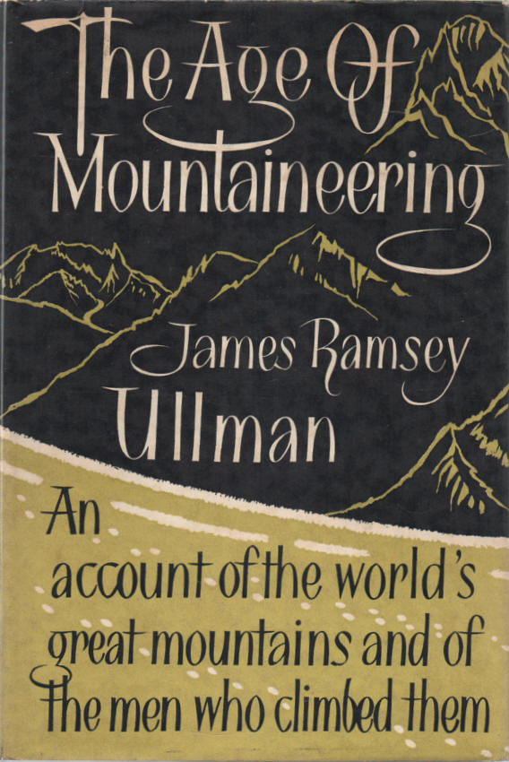 ULLMAN, JAMES RAMSAY - The Age of Mountaineering  An account of the world's great mountains and of the men who climbed them; with a chapter on British Mountains by W.H. Murray
