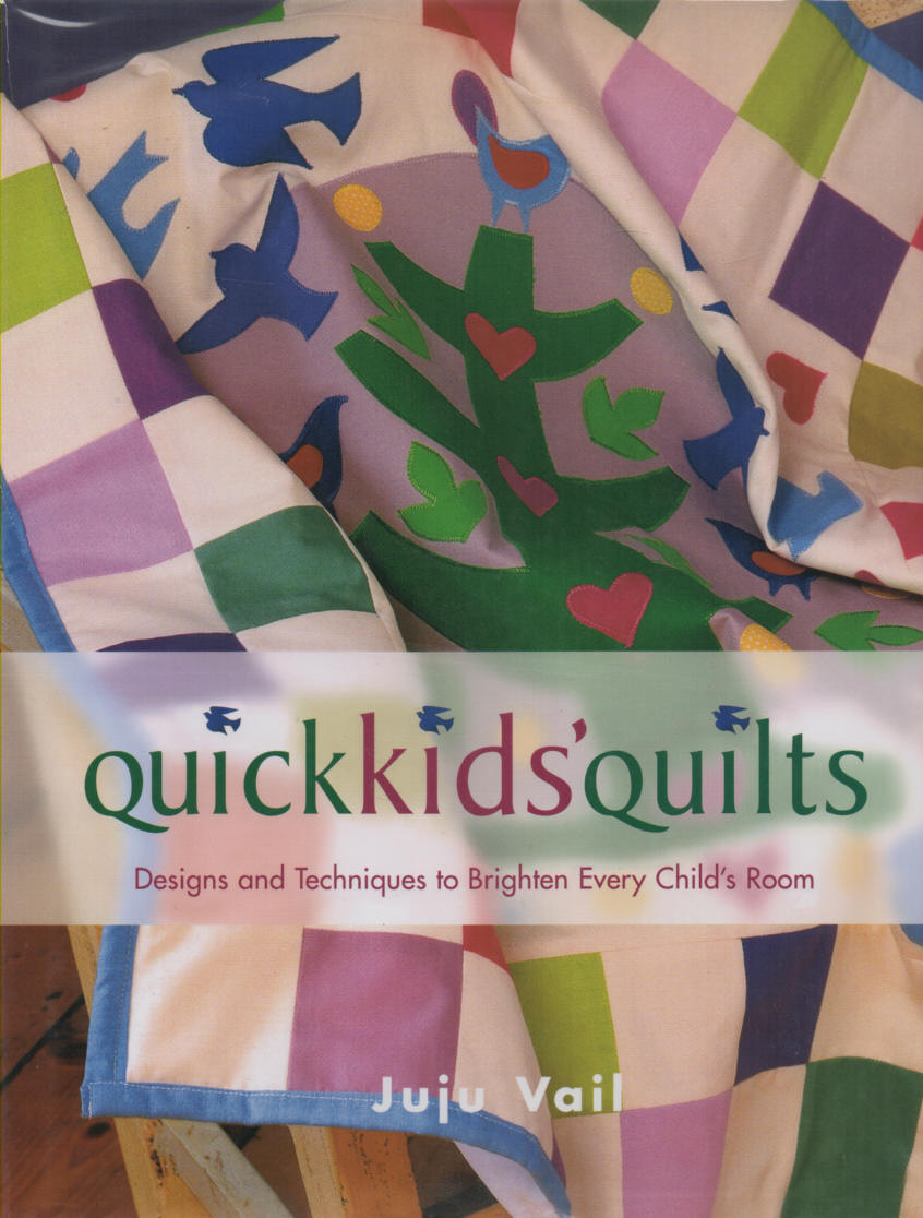 VAIL, JUJU - Quick Kids Quilts  Designs and Techniques to Brighten Every Child's Room