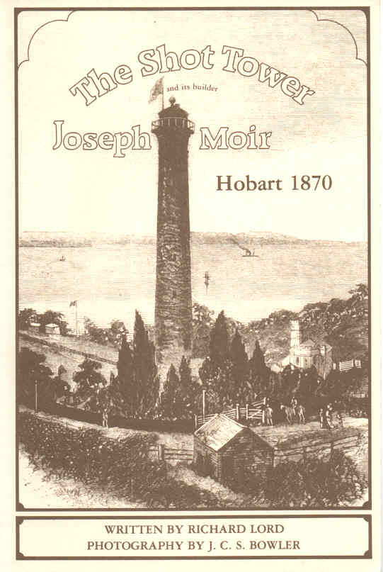 LORD, RICHARD (J.C.S. BOWLER, ILLUS.) - The Shot Tower and Its builder Joseph Moir, Hobart 1870  Being a Description of the only Circular Shot Tower in the Southern Hemisphere
