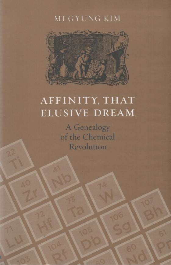 KIM, MI GYUNG - Affinity, That Elusive Dream: A Genealogy of the Chemical Revolution