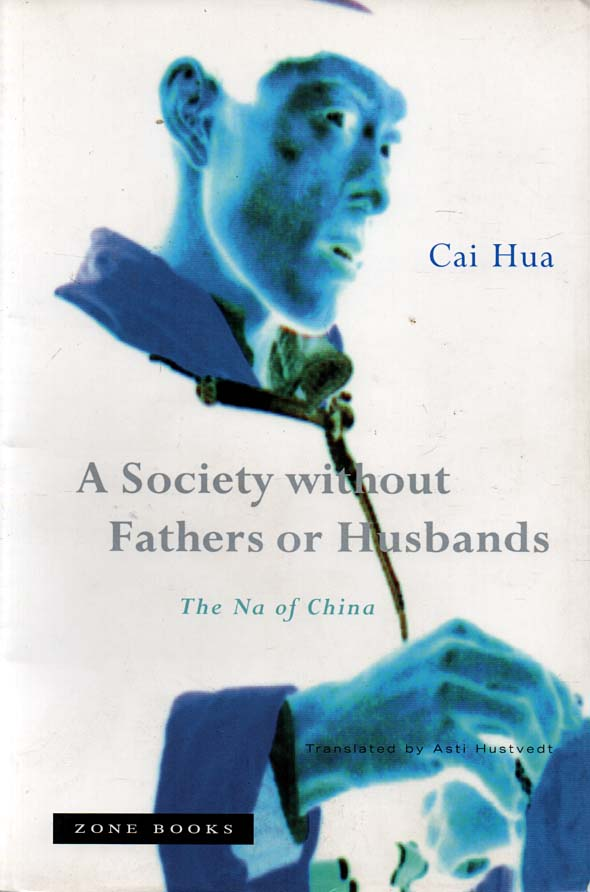 CAI HUA (ASTI HUSTVEDT, TRANS.) - A Society Without Fathers or Husbands  The Na of China