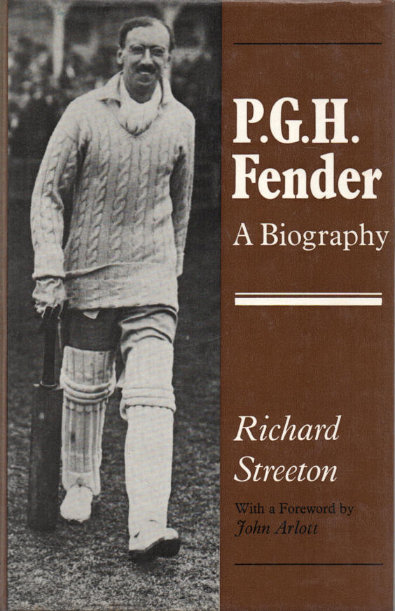 STREETON, RICHARD - P.G.H. Fender - A Biography  With a Foreword by John Arlott