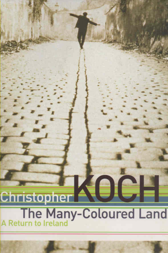 KOCH, CHRISTOPHER - The Many-Coloured Land: A Return to Ireland