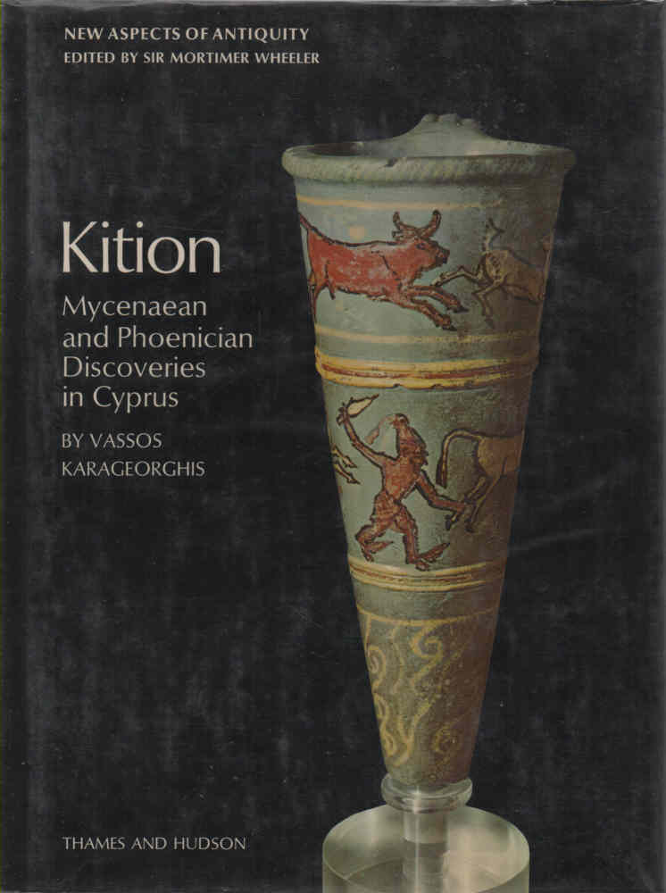 KARAGEORGHIS, VASSOS - Kition: Mycenaean and Phoenician Discoveries in Cyprus  New Aspects of Antiquity edited by Sir Mortimer Wheeler
