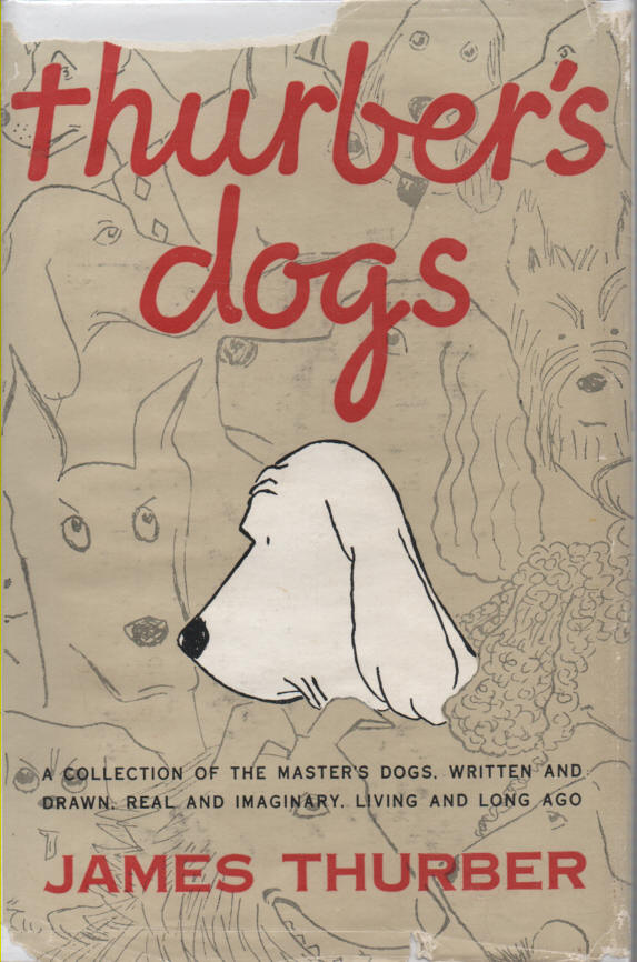THURBER, JAMES - Thurber's Dogs  A Collection of the Master's Dogs Written and Drawn, Real and Imaginary, Living and Long Ago