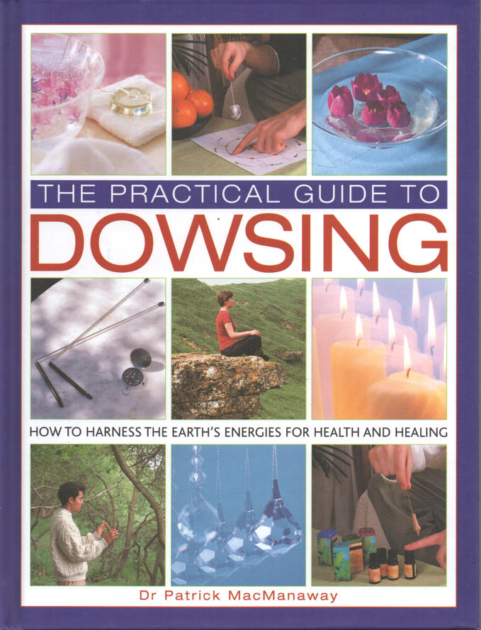 MACMANAWAY, DR. PATRICK - A Practical Guide to Dowsing  How to Harness the Earth's Energies for Health and Healing