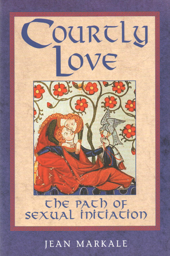 MARKALE, JEAN - Courtly Love  The Path of Sexual Initiation