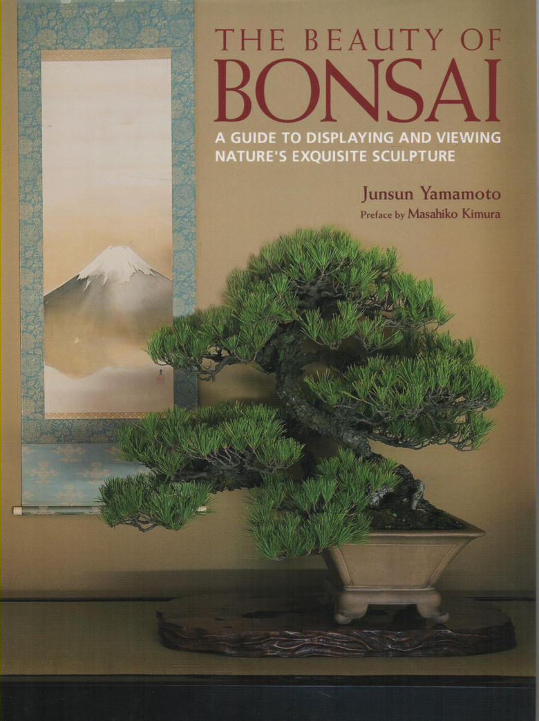 YAMAMOTO, JUNSUN - The Beauty of Bonsai  A Guide to Displaying and Viewing Nature's Exquisite Sculpture