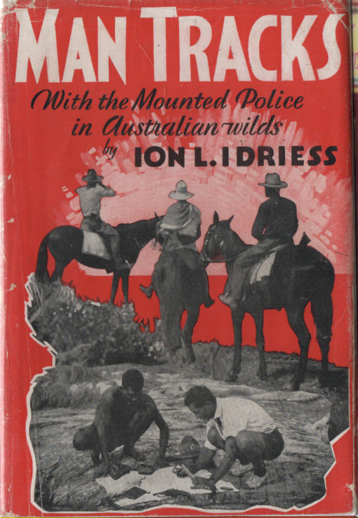 IDRIESS, ION L. - Man Tracks  with the Mounted Police in Australian Wilds