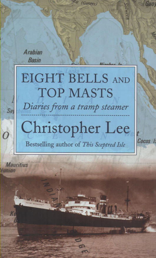 LEE, CHRISTOPHER - Eight Bells and Top Masts: Diaries from a Tramp Steamer