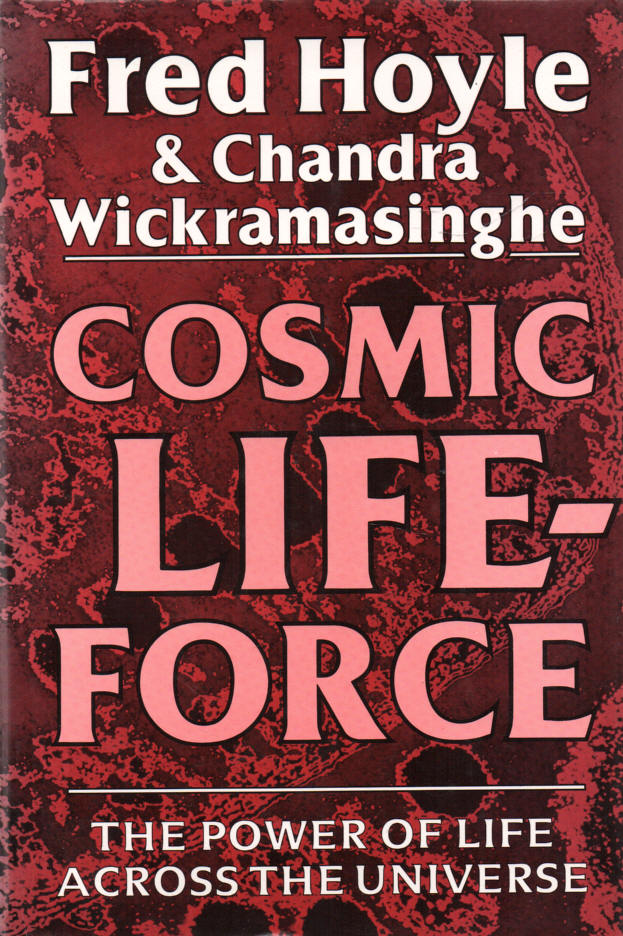 HOYLE, FRED, WITH CHANDRA WICKRAMASINGHE - Cosmic Life-Force  The Power of Life across the Universe